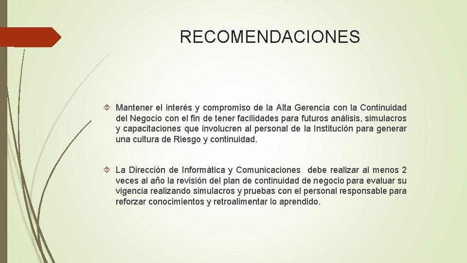 RECOMENDACIONES Mantener el interés y compromiso de la Alta Gerencia con la Continuidad del