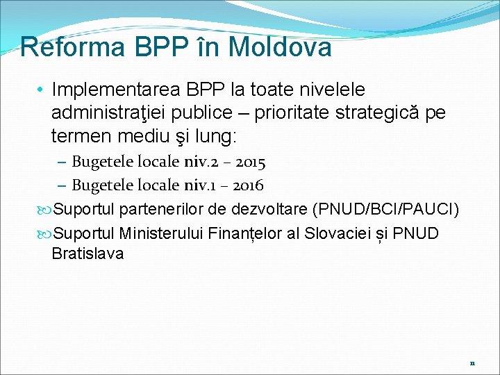 Reforma BPP în Moldova • Implementarea BPP la toate nivelele administraţiei publice – prioritate