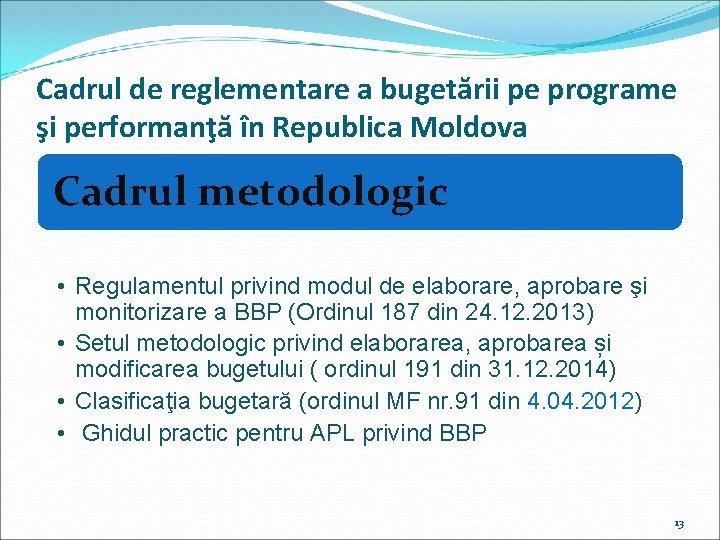 Cadrul de reglementare a bugetării pe programe şi performanţă în Republica Moldova Cadrul metodologic