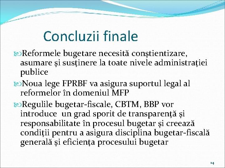 Concluzii finale Reformele bugetare necesită conştientizare, asumare şi susţinere la toate nivele administraţiei publice