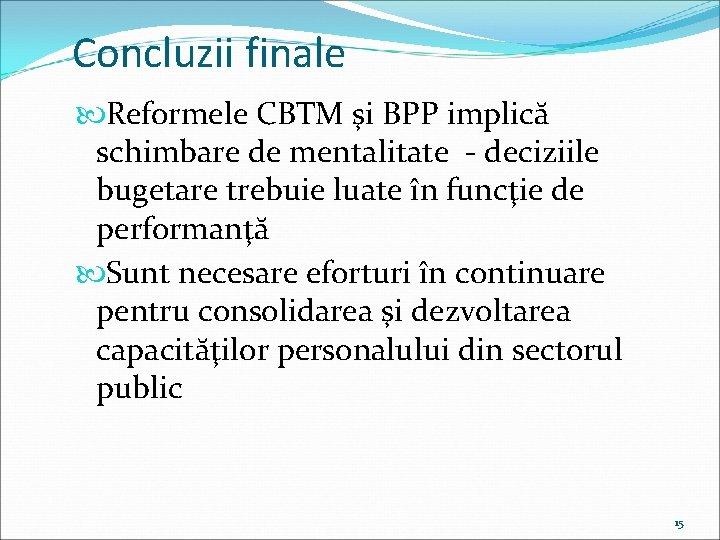 Concluzii finale Reformele CBTM şi BPP implică schimbare de mentalitate - deciziile bugetare trebuie