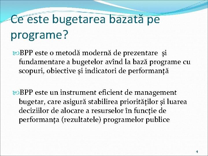 Ce este bugetarea bazată pe programe? BPP este o metodă modernă de prezentare şi