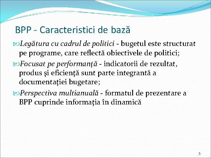 BPP - Caracteristici de bază Legătura cu cadrul de politici - bugetul este structurat