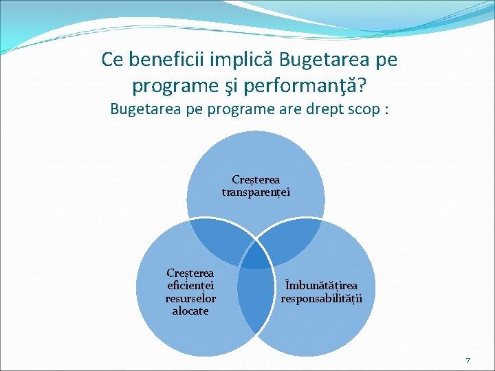 Ce beneficii implică Bugetarea pe programe şi performanţă? Bugetarea pe programe are drept scop
