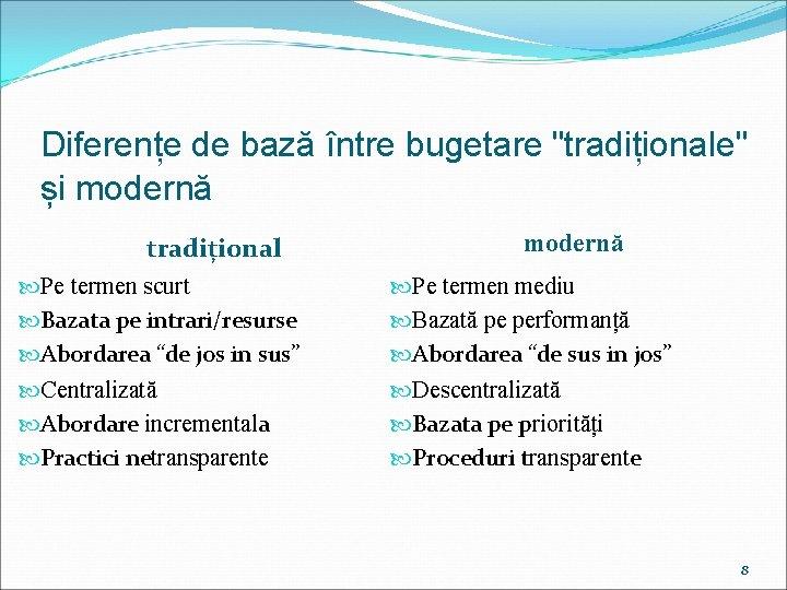"""Diferențe de bază între bugetare """"tradiționale"""" și modernă tradițional modernă Pe termen scurt Bazata"""