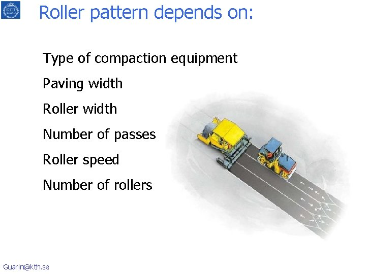 Roller pattern depends on: Type of compaction equipment Paving width Roller width Number of