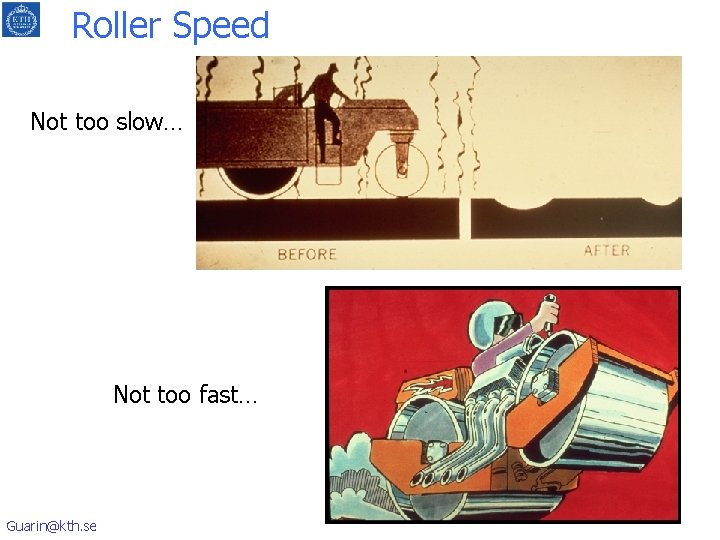Roller Speed Not too slow… Not too fast… Guarin@kth. se