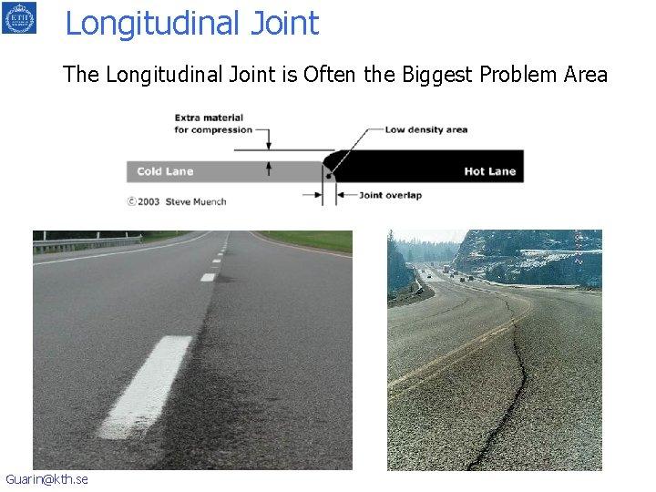 Longitudinal Joint The Longitudinal Joint is Often the Biggest Problem Area Guarin@kth. se