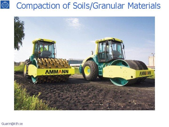 Compaction of Soils/Granular Materials Guarin@kth. se