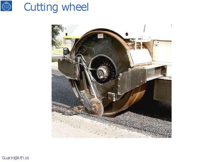 Cutting wheel Guarin@kth. se