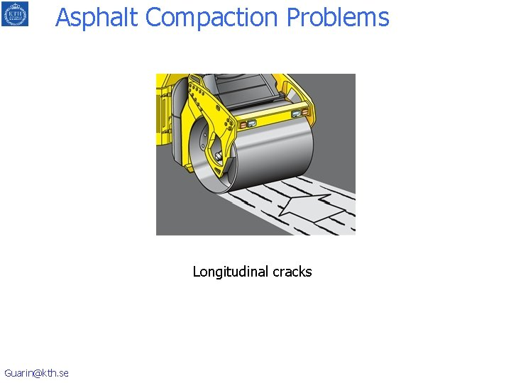 Asphalt Compaction Problems Longitudinal cracks Guarin@kth. se