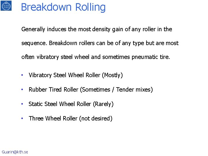 Breakdown Rolling Generally induces the most density gain of any roller in the sequence.