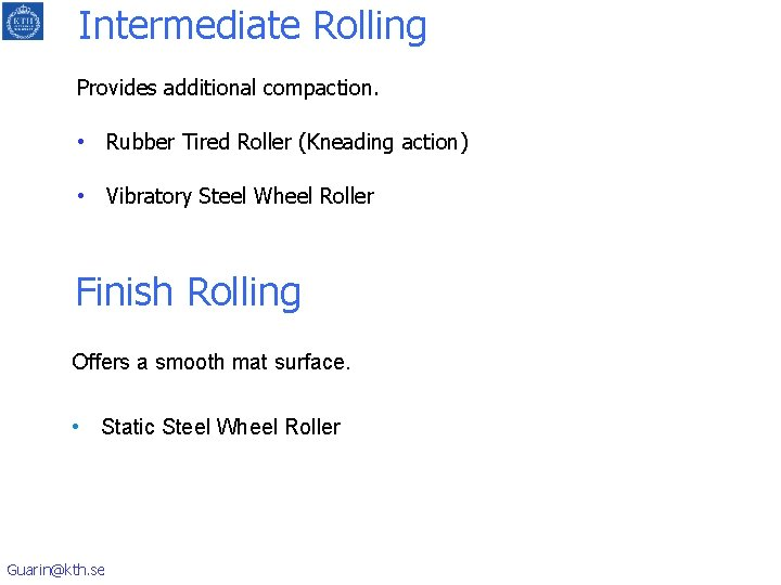 Intermediate Rolling Provides additional compaction. • Rubber Tired Roller (Kneading action) • Vibratory Steel