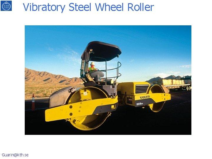 Vibratory Steel Wheel Roller Guarin@kth. se