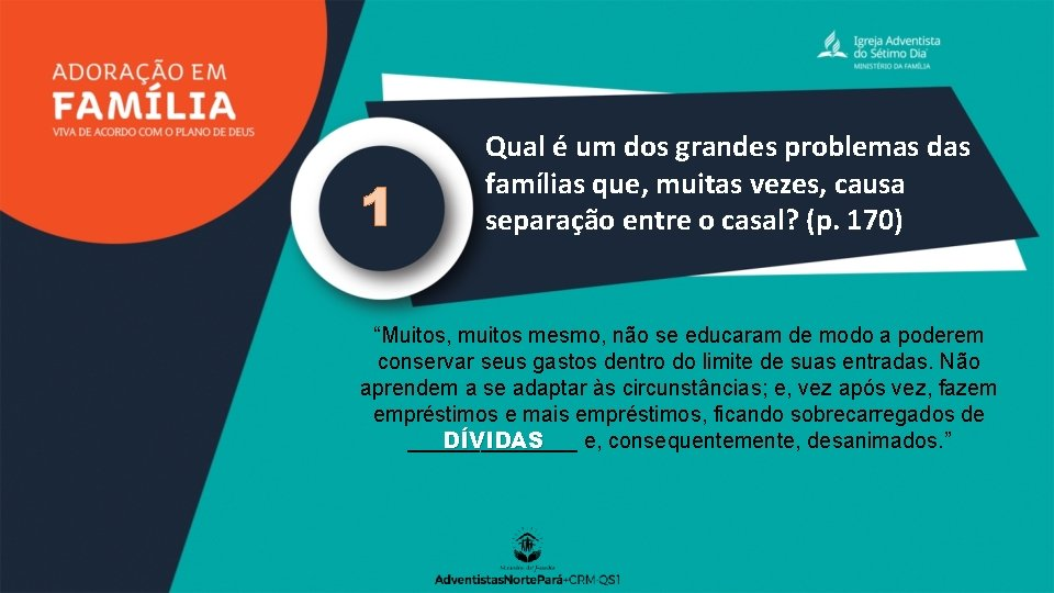 1 Qual é um dos grandes problemas das famílias que, muitas vezes, causa separação