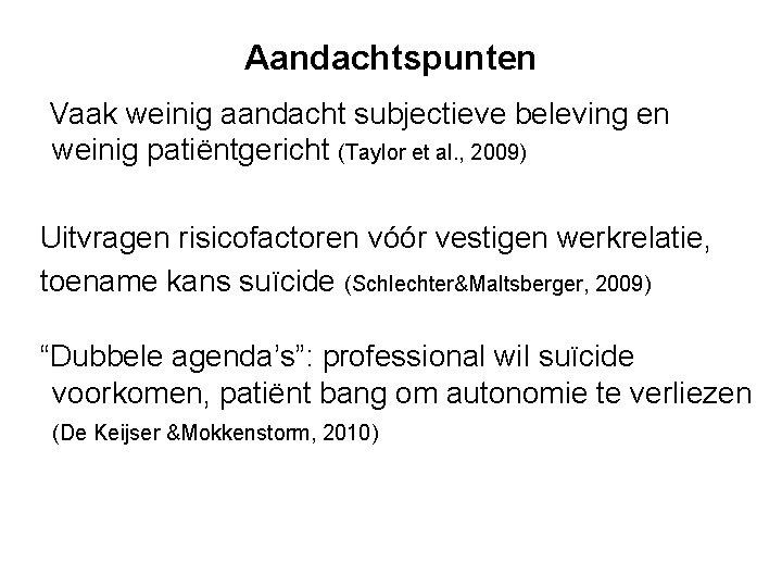 Aandachtspunten Vaak weinig aandacht subjectieve beleving en weinig patiëntgericht (Taylor et al. , 2009)