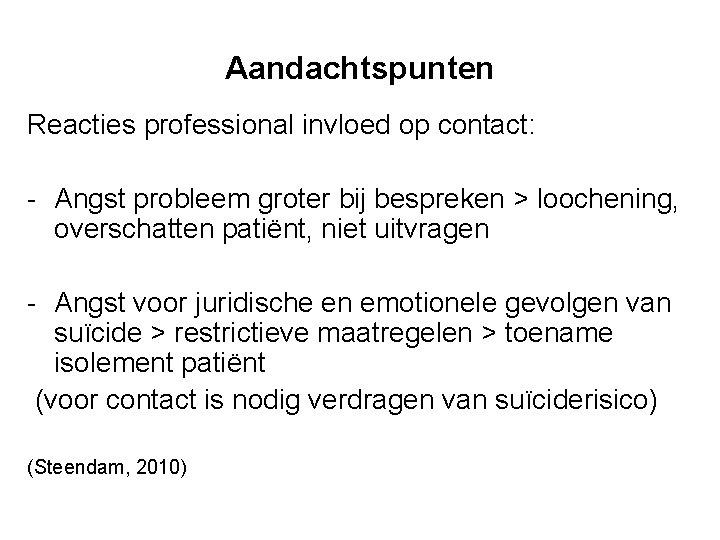 Aandachtspunten Reacties professional invloed op contact: - Angst probleem groter bij bespreken > loochening,