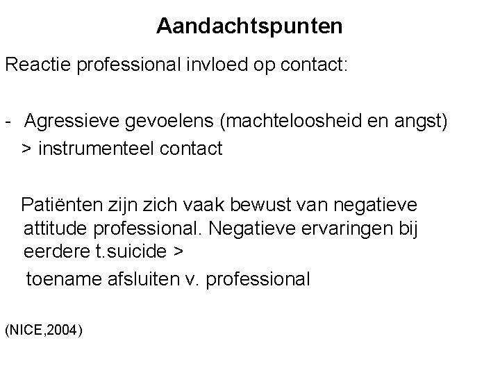 Aandachtspunten Reactie professional invloed op contact: - Agressieve gevoelens (machteloosheid en angst) > instrumenteel