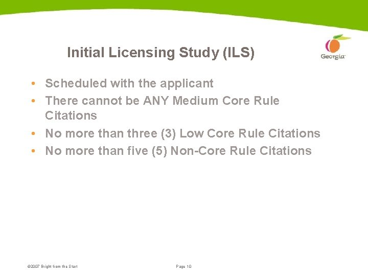 Initial Licensing Study (ILS) • Scheduled with the applicant • There cannot be ANY
