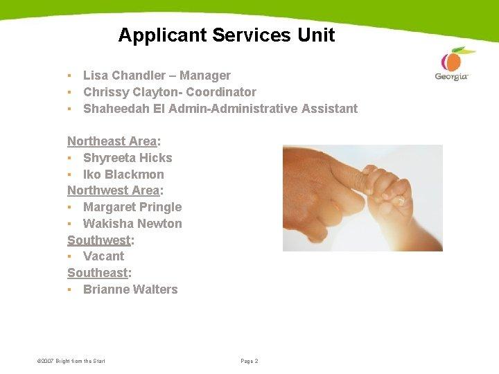 Applicant Services Unit ▪ Lisa Chandler – Manager ▪ Chrissy Clayton- Coordinator ▪ Shaheedah