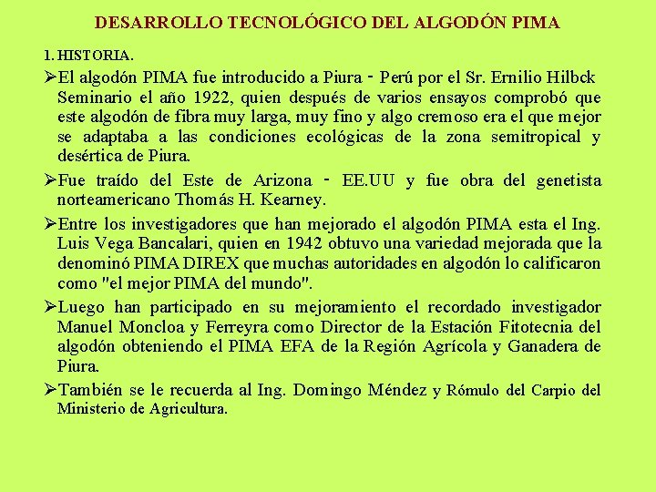 DESARROLLO TECNOLÓGICO DEL ALGODÓN PIMA 1. HISTORIA. ØEl algodón PIMA fue introducido a Piura