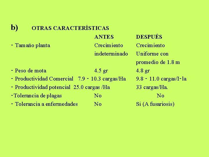 b) OTRAS CARACTERÍSTICAS ‑ Tamaño planta ANTES Crecimiento indeterminado ‑ Peso de mota 4.