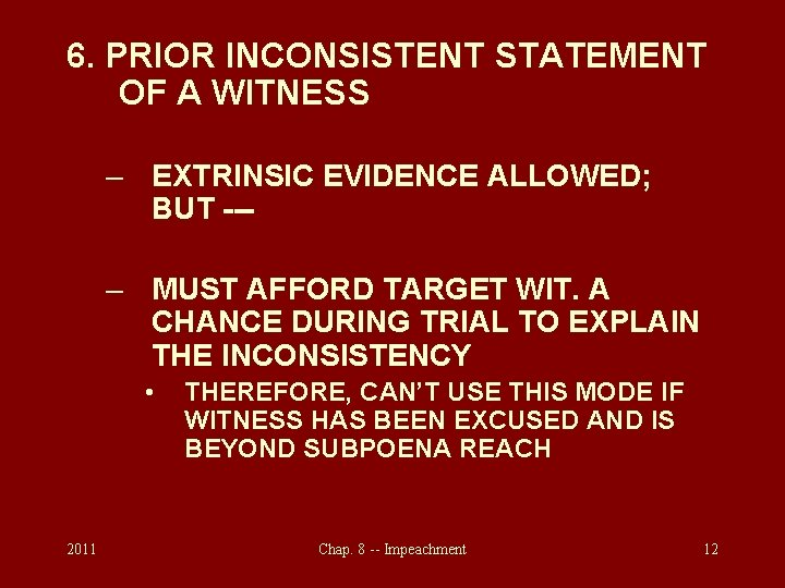 6. PRIOR INCONSISTENT STATEMENT OF A WITNESS – EXTRINSIC EVIDENCE ALLOWED; BUT --– MUST