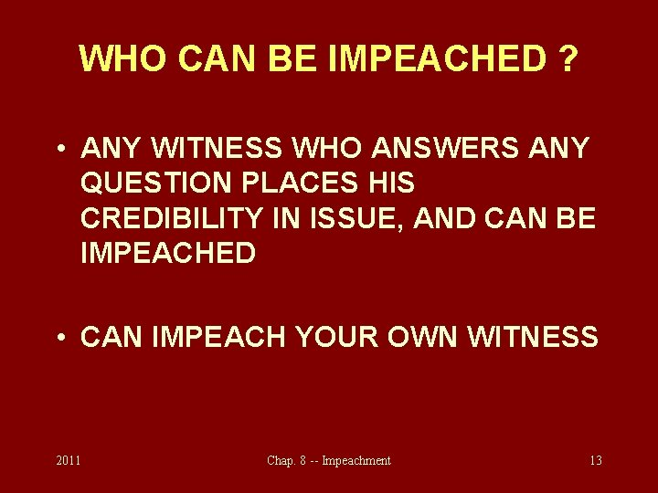 WHO CAN BE IMPEACHED ? • ANY WITNESS WHO ANSWERS ANY QUESTION PLACES HIS
