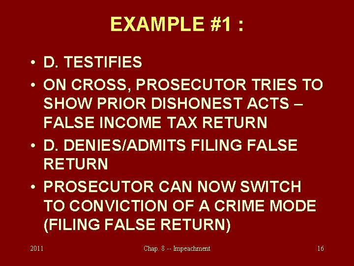 EXAMPLE #1 : • D. TESTIFIES • ON CROSS, PROSECUTOR TRIES TO SHOW PRIOR