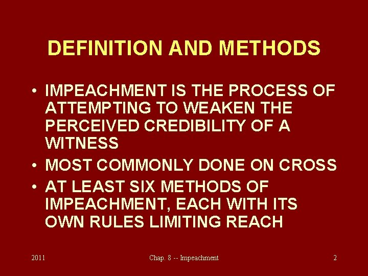 DEFINITION AND METHODS • IMPEACHMENT IS THE PROCESS OF ATTEMPTING TO WEAKEN THE PERCEIVED