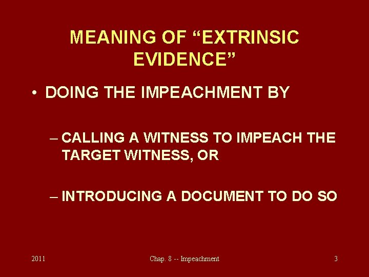 """MEANING OF """"EXTRINSIC EVIDENCE"""" • DOING THE IMPEACHMENT BY – CALLING A WITNESS TO"""