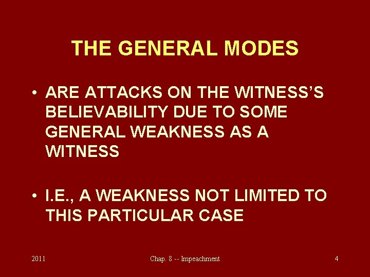 THE GENERAL MODES • ARE ATTACKS ON THE WITNESS'S BELIEVABILITY DUE TO SOME GENERAL