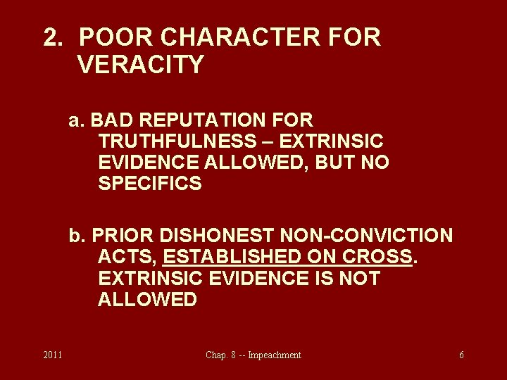 2. POOR CHARACTER FOR VERACITY a. BAD REPUTATION FOR TRUTHFULNESS – EXTRINSIC EVIDENCE ALLOWED,