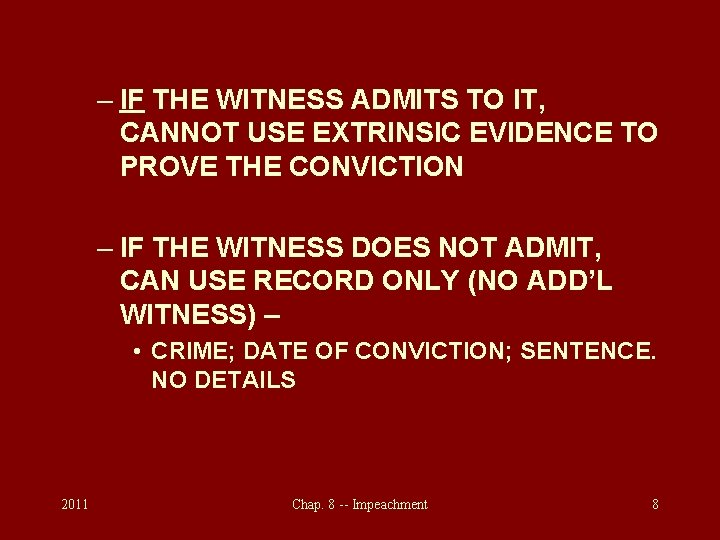– IF THE WITNESS ADMITS TO IT, CANNOT USE EXTRINSIC EVIDENCE TO PROVE THE