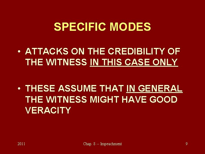 SPECIFIC MODES • ATTACKS ON THE CREDIBILITY OF THE WITNESS IN THIS CASE ONLY