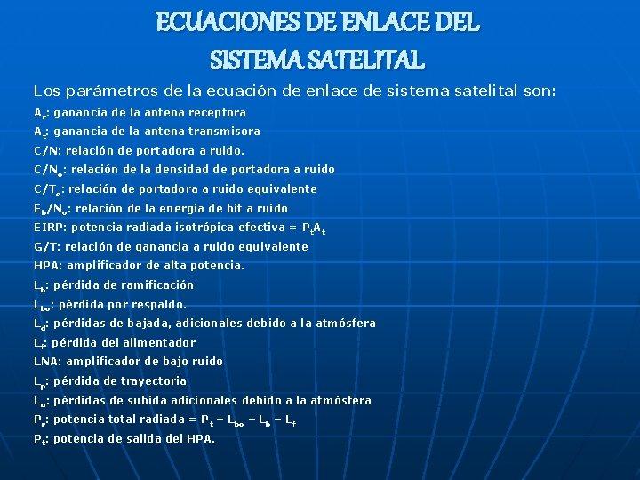 ECUACIONES DE ENLACE DEL SISTEMA SATELITAL Los parámetros de la ecuación de enlace de