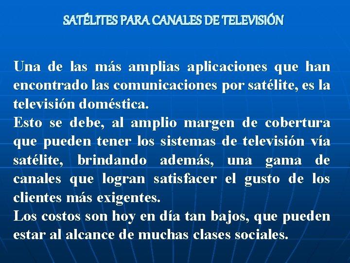 SATÉLITES PARA CANALES DE TELEVISIÓN Una de las más amplias aplicaciones que han encontrado