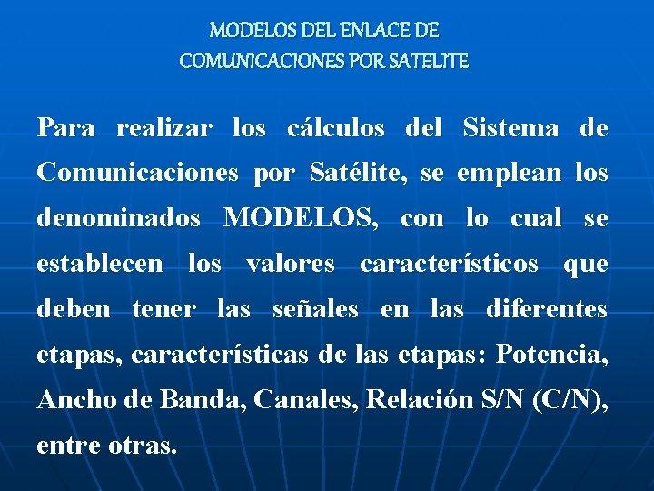 MODELOS DEL ENLACE DE COMUNICACIONES POR SATELITE Para realizar los cálculos del Sistema de