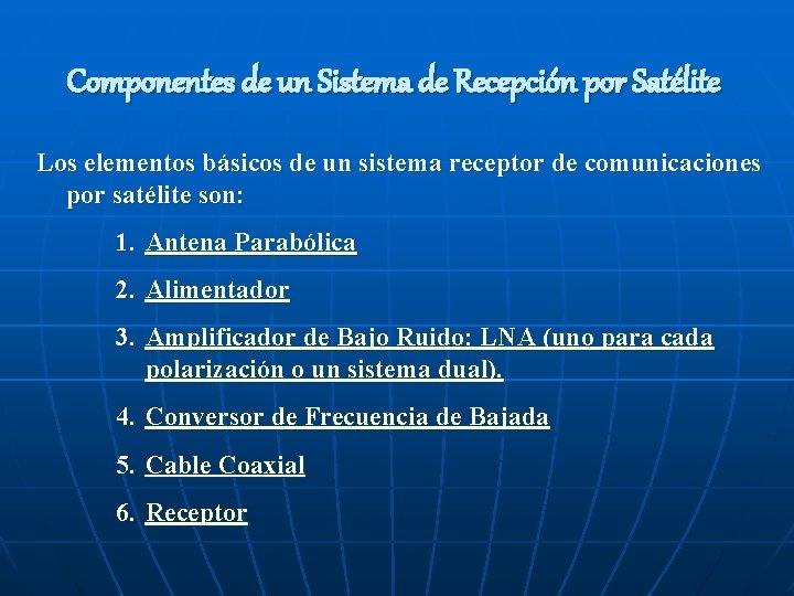 Componentes de un Sistema de Recepción por Satélite Los elementos básicos de un sistema
