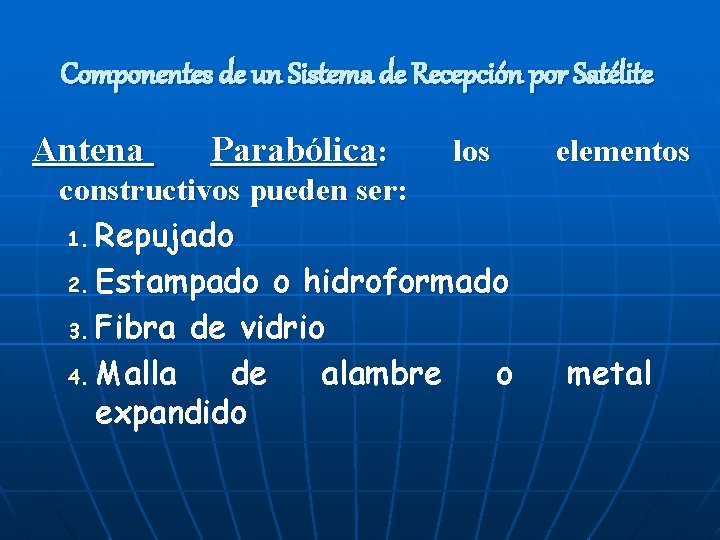 Componentes de un Sistema de Recepción por Satélite Antena Parabólica: los constructivos pueden ser: