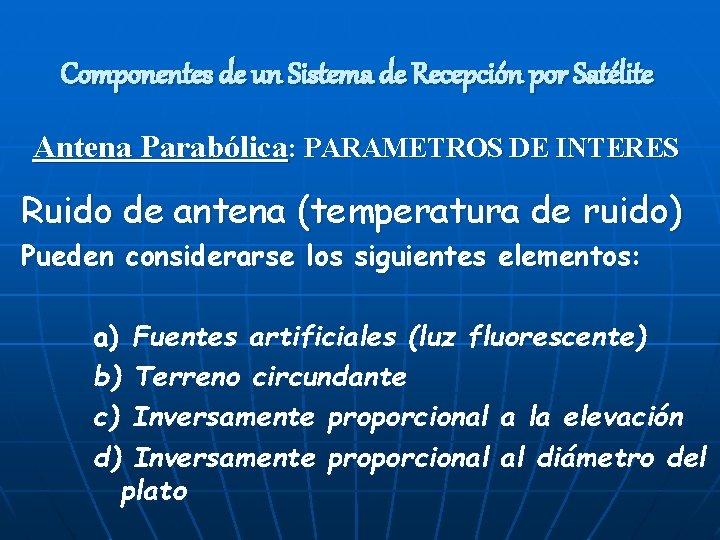 Componentes de un Sistema de Recepción por Satélite Antena Parabólica: PARAMETROS DE INTERES Ruido