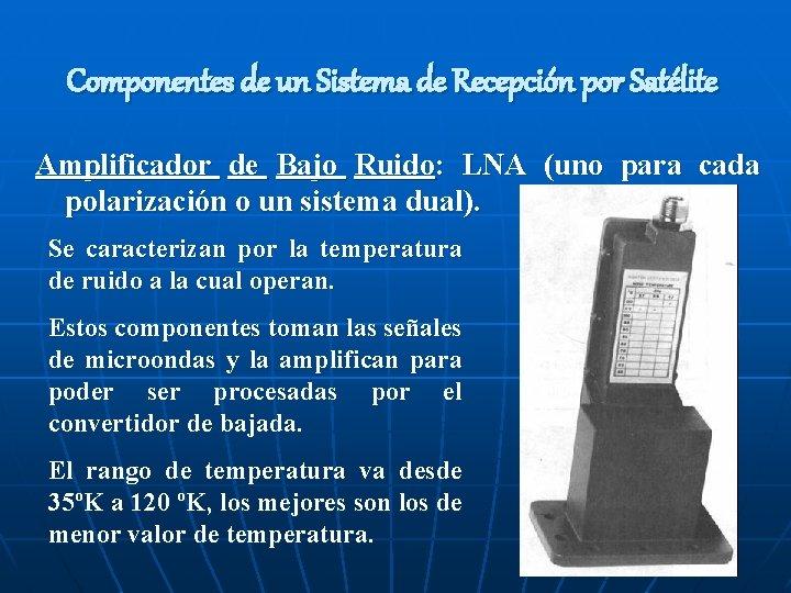 Componentes de un Sistema de Recepción por Satélite Amplificador de Bajo Ruido: LNA (uno