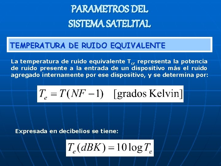 PARAMETROS DEL SISTEMA SATELITAL TEMPERATURA DE RUIDO EQUIVALENTE La temperatura de ruido equivalente Tc,