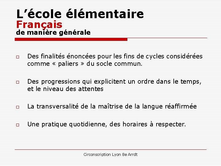 L'école élémentaire Français de manière générale o o Des finalités énoncées pour les fins