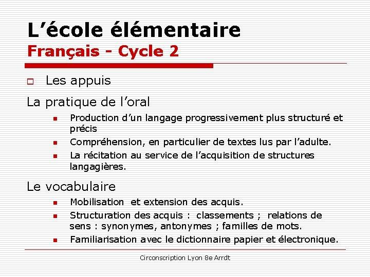 L'école élémentaire Français - Cycle 2 o Les appuis La pratique de l'oral n