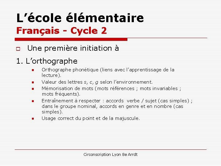 L'école élémentaire Français - Cycle 2 o Une première initiation à 1. L'orthographe n