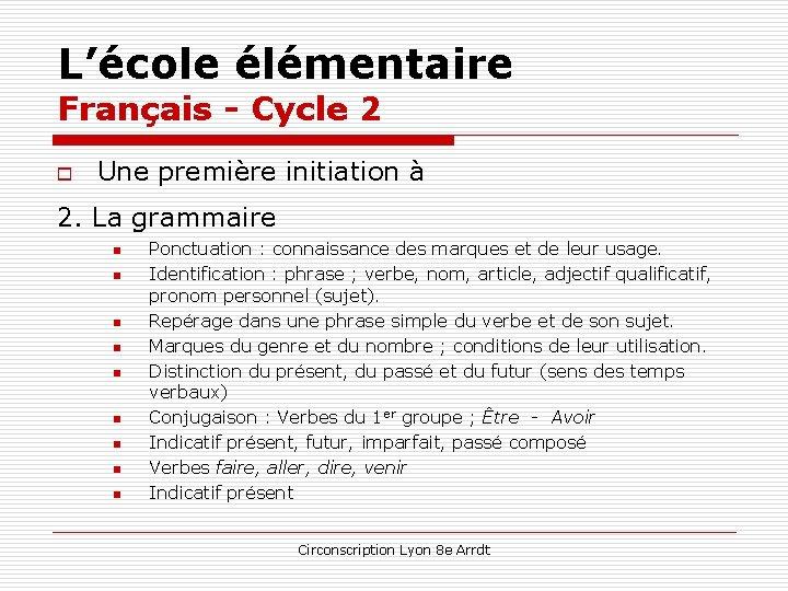 L'école élémentaire Français - Cycle 2 o Une première initiation à 2. La grammaire