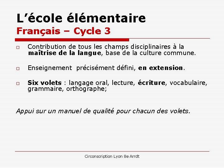 L'école élémentaire Français – Cycle 3 o Contribution de tous les champs disciplinaires à