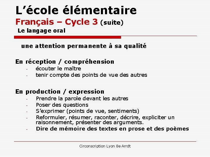 L'école élémentaire Français – Cycle 3 (suite) Le langage oral une attention permanente à