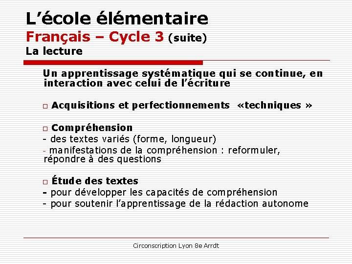 L'école élémentaire Français – Cycle 3 (suite) La lecture Un apprentissage systématique qui se